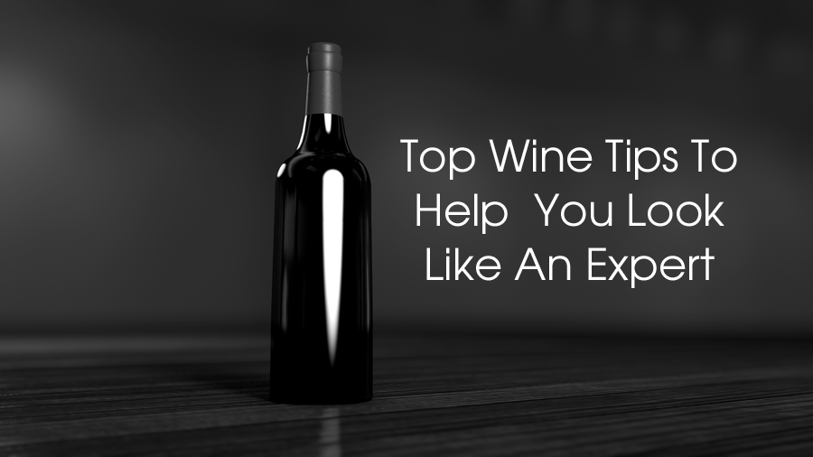 Top Wine Tips To Help You Look Like An Expert