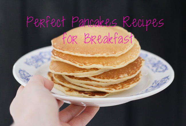 Perfect Pancakes Recipes for Breakfast